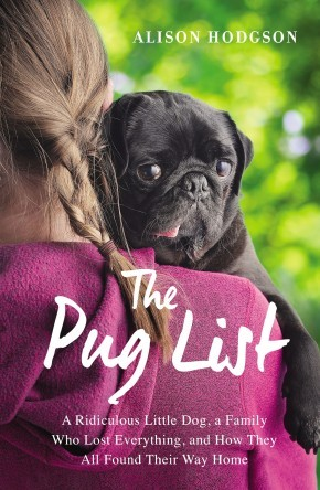 The Pug List: A Ridiculous Little Dog, a Family Who Lost Everything, and How They All Found Their Way Home *Scratch & Dent*