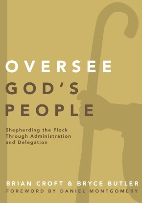 Oversee God's People: Shepherding the Flock Through Administration and Delegation (Practical Shepherding Series)