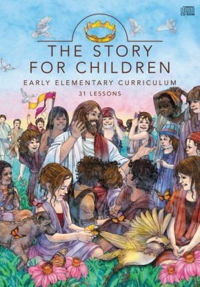 The Story for Children: Early Elementary Curriculum: 31 Lessons